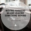 Moving Forward Means Leaving Something Behind