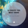 A Choice You Must Make