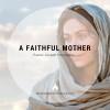 A Faithful Mother