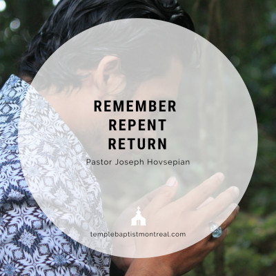 Remember, Repent, Return