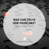 Who Can Solve Our Problems?