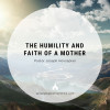 The Humility and Faith of a Mother