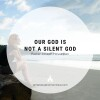 Our God Is Not a Silent God