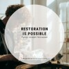 Restoration Is Possible
