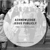 Acknowledge Jesus Publicly