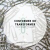 Conformer or Transformer?