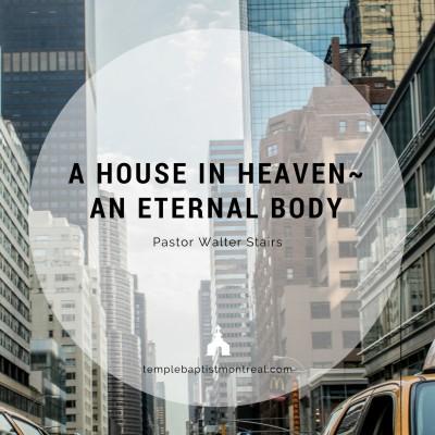 A House in Heaven - An Eternal Body