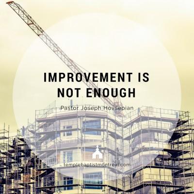 Improvement Is Not Enough