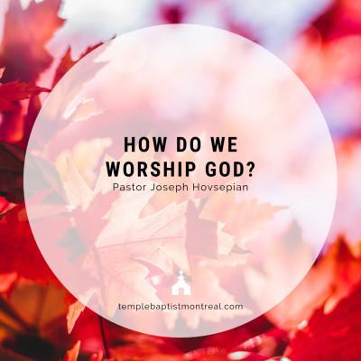 How Do We Worship God?