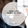 Bring Your Doubts to Jesus