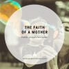 The Faith of a Mother