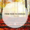 From Fear to Courage